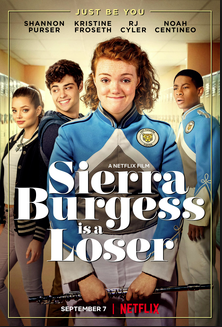"Netflix's ""Sierra Burgess is a Loser"" released on August 30th this year. ""Your looks are the least ugly thing about you,"" said by Veronica. This movie was a major bust and I won't be watching it a second time."